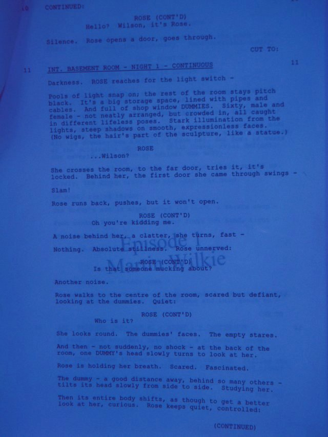 "Rather than just being a carnival of monsters, Coventry's Dr Who Exhibition also displayed many of the techniques used to transform an idea in the mind of a writer to the finished televison programme.  And where better to start than with a page of script from the first of the 21st Century episodes?  First shown on 26 March 2005, ""Rose"" had the double task of re-introducing Doctor Who to a young audience and telling an exciting tale about malevolent shop dummies - The Autons.   Writer Russell T. Davies approached this by focussing first on Rose herself (played by Billie Piper), an ordinary Lonon shop girl who encounters something odd after being inadvertently trapped in the basement of her department store."