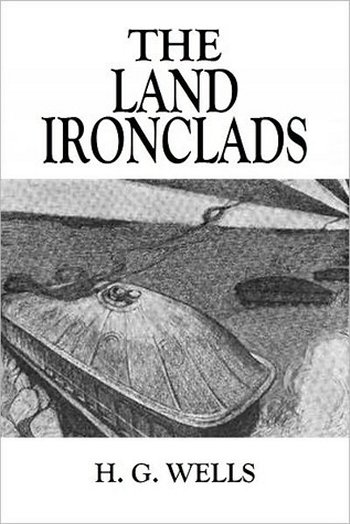 "In 1903, The Strand magazine published H.G. Well's short story ""The Land Ironclads"" in which a fleet of the eponymous fighting machines manned by ""townspeople"" defeat the cavalry and entrenched infantry of the more muscular but less technically advanced ""count"